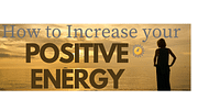 Positive Energy: The Best Way to Increase it!