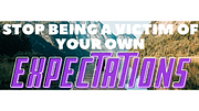 Stop being a victim of your own Expectations