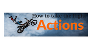 You will always take the right action after doing this!