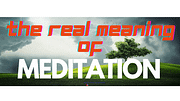 The real meaning of Meditation is not what you think!